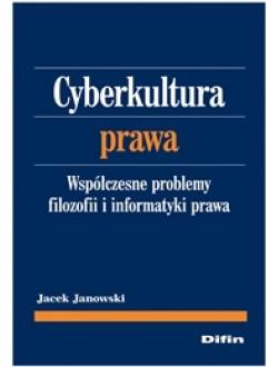 Cyberkultura prawa. Współczesne problemy filozofii i informatyki prawa