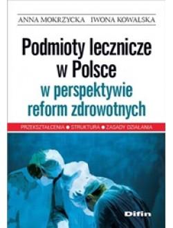 Podmioty lecznicze w Polsce w perspektywie reform zdrowotnych. Przekształcenia, struktura, zasady działania