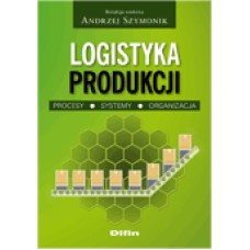 Logistyka produkcji. Procesy, systemy, organizacja
