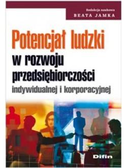 Potencjał ludzki w rozwoju przedsiębiorczości indywidualnej i korporacyjnej