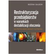 Restrukturyzacja przedsiębiorstw w warunkach destabilizacji otoczenia na przykładzie branży hutniczej