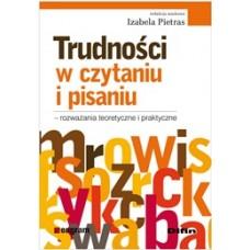 Trudności w czytaniu i pisaniu. Rozważania teoretyczne i praktyczne