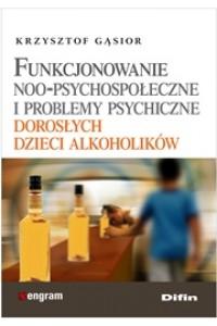 Funkcjonowanie noo-psychospołeczne i problemy psychiczne dorosłych dzieci alkoholików