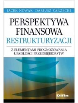 Perspektywa finansowa restrukturyzacji z elementami prognozowania upadłości przedsiębiorstw