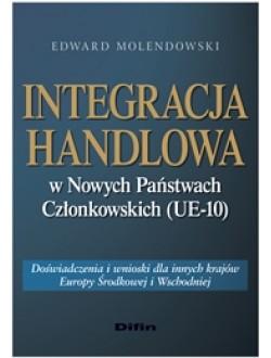 Integracja handlowa w nowych państwach członkowskich (UE-10). Doświadczenia i wnioski dla innych krajów Europy Środkowej i Wschodniej