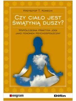 Czy ciało jest świątynią duszy? Współczesna praktyka jogi jako fenomen psychospołeczny