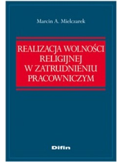 Realizacja wolności religijnej w zatrudnieniu pracowniczym