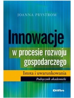 Innowacje w procesie rozwoju gospodarczego. Istota i uwarunkowania