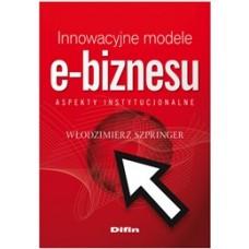 Innowacyjne modele e-biznesu. Aspekty instytucjonalne