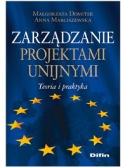 Zarządzanie projektami unijnymi. Teoria i praktyka