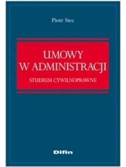 Umowy w administracji. Studium cywilnoprawne