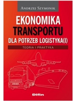 Ekonomika transportu dla potrzeb logistyka(i). Teoria i praktyka
