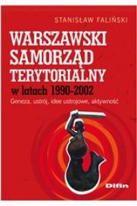 Warszawski samorząd terytorialny w latach 1990-2002. Geneza, ustrój, idee ustrojowe, aktywność