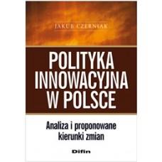 Polityka innowacyjna w Polsce. Analiza i proponowane kierunki zmian