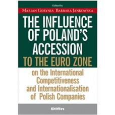 The influence of Polands accession to the euro zone on the international competitiveness and internationalisation of Polish companies