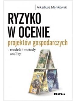 Ryzyko w ocenie projektów gospodarczych. Modele i metody analizy