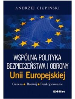 Wspólna polityka bezpieczeństwa i obrony Unii Europejskiej. Geneza, rozwój, funkcjonowanie