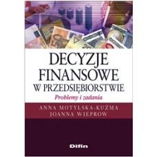 Decyzje finansowe w przedsiębiorstwie. Problemy i zadania