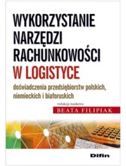 Wykorzystanie narzędzi rachunkowości w logistyce. Doświadczenia przedsiębiorstw polskich, niemieckich i białoruskich