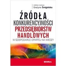 Źródła konkurencyjności przedsiębiorstw handlowych w gospodarce opartej na wiedzy