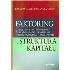 Faktoring jako jeden z instrumentów zarządzania należnościami i zobowiązaniami handlowymi a struktura kapitału
