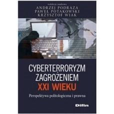 Cyberterroryzm zagrożeniem XXI wieku. Perspektywa politologiczna i prawna