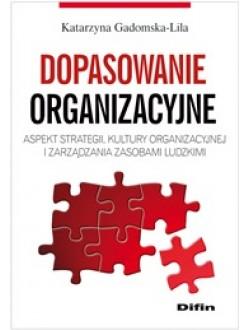 Dopasowanie organizacyjne. Aspekt strategii, kultury organizacyjnej i zarządzania zasobami ludzkimi