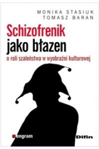 Schizofrenik jako błazen. O roli szaleństwa w wyobraźni kulturowej