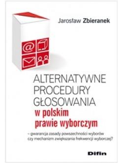 Alternatywne procedury głosowania w polskim prawie wyborczym. Gwarancja zasady powszechności wyborów czy mechanizm zwiększania frekwencji wyborczej?