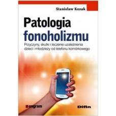 Patologia fonoholizmu. Przyczyny, skutki i leczenie uzależnienia dzieci i młodzieży od telefonu komórkowego