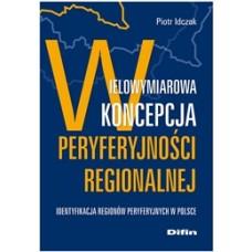 Wielowymiarowa koncepcja peryferyjności regionalnej. Identyfikacja regionów peryferyjnych w Polsce