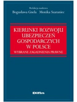 Kierunki rozwoju ubezpieczeń gospodarczych w Polsce. Wybrane zagadnienia prawne