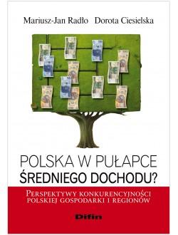 Polska w pułapce średniego dochodu? Perspektywy konkurencyjności polskiej gospodarki i regionów