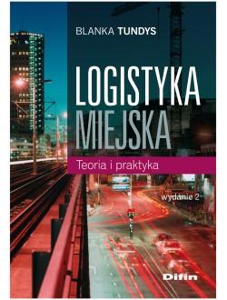 Logistyka miejska teoria i praktyka. Wydanie 2