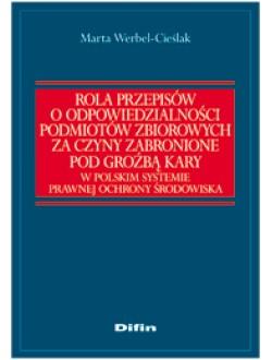 Rola przepisów o odpowiedzialności podmiotów zbiorowych za czyny zabronione pod groźbą kary w polskim systemie prawnej ochrony środowiska