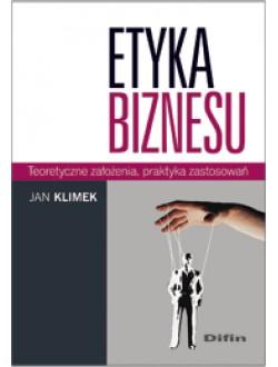 Etyka biznesu. Teoretyczne założenia, praktyka zastosowań