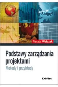 Podstawy zarządzania projektami. Metody i przykłady