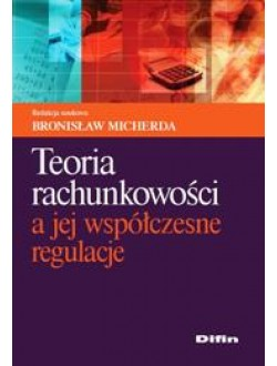 Teoria rachunkowości a jej współczesne regulacje