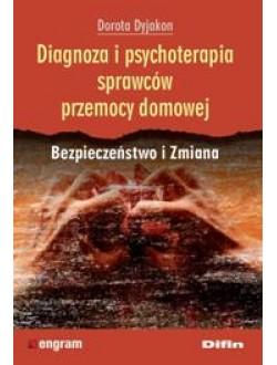 Diagnoza i psychoterapia sprawców przemocy domowej. Bezpieczeństwo i Zmiana