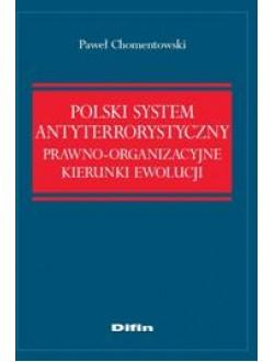 Polski system antyterrorystyczny. Prawno-organizacyjne kierunki ewolucji