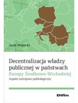 Decentralizacja władzy publicznej w państwach Europy Środkowo-Wschodniej. Aspekt ustrojowo-politologiczny