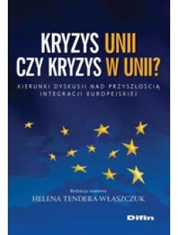 Kryzys Unii czy kryzys w Unii? Kierunki dyskusji nad przyszłością integracji europejskiej