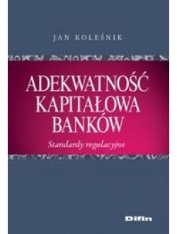 Adekwatność kapitałowa banków. Standardy regulacyjne