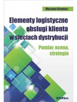 Elementy logistyczne obsługi klienta w sieciach dystrybucji. Pomiar, ocena, strategie