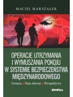 Operacje utrzymania i wymuszania pokoju w systemie bezpieczeństwa międzynarodowego