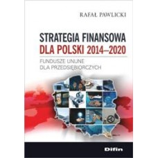Strategia finansowa dla Polski 2014-2020. Fundusze unijne dla przedsiębiorczych