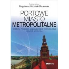 Portowe miasto metropolitalne. Wybrane problemy socjologiczno-ekonomiczne Nowego Szczecina
