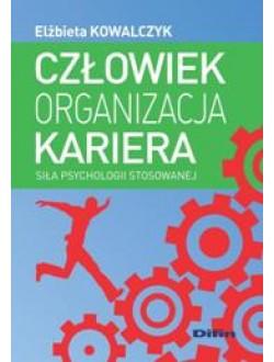 Człowiek organizacja kariera. Siła psychologii stosowanej