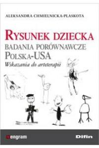 Rysunek dziecka. Badania porównawcze Polska-USA. Wskazania do arteterapii
