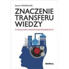 Znaczenie transferu wiedzy w działalności innowacyjnej przedsiębiorstw